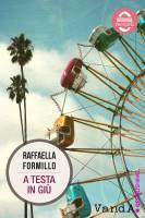 """A testa in giù, 12 racconti di Raffella Formillo. L'intervista di Fattitaliani: """"Guardare indietro aiuta ad andar avanti"""""""