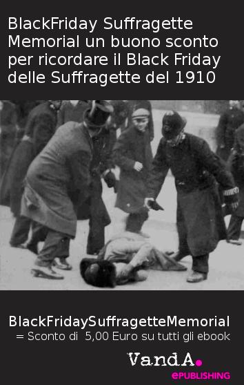 BlackFridaySuffragetteMemorial un buono sconto per ricordare il Black Friday delle Suffragette del 1910