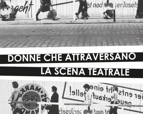 """Il teatro sposa la politica delle donne – Recensione di """"Donne che attraversano la scena teatrale"""""""
