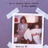 """Presentazione del libro """"Fai la brava. Se il mostro delle favole è mio padre"""" di Katia M. – La nostra recensione"""