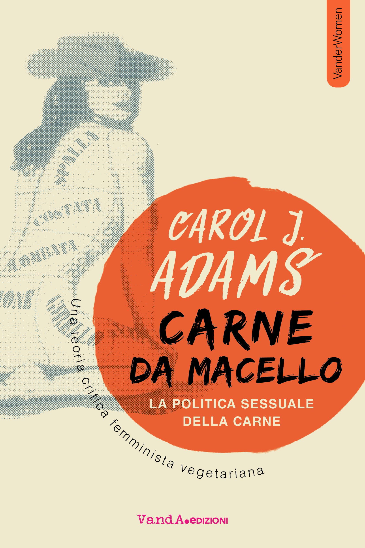 """Donne e animali: quattro chiacchiere con Barbara Balsamo su """"Carne da macello"""" di Carol Adams – Vocisinistre"""