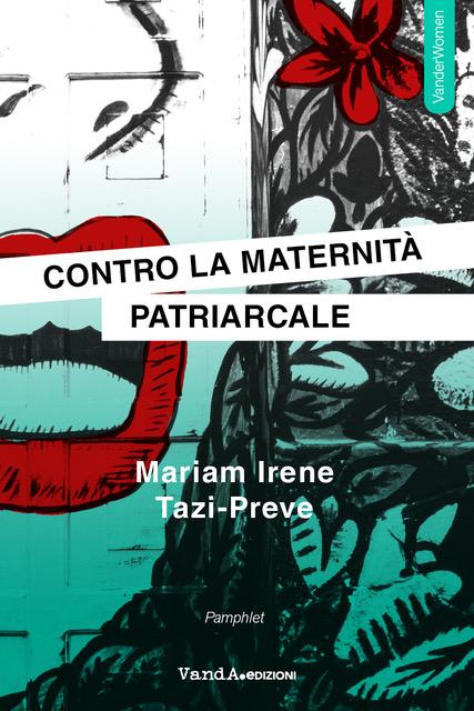 Contro la maternità patriarcale,Mariam irene Tazi-Preve