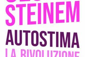"""""""Autostima"""" di Gloria Steinem, in uscita il 4 ottobre – Il Corriere della Sera"""